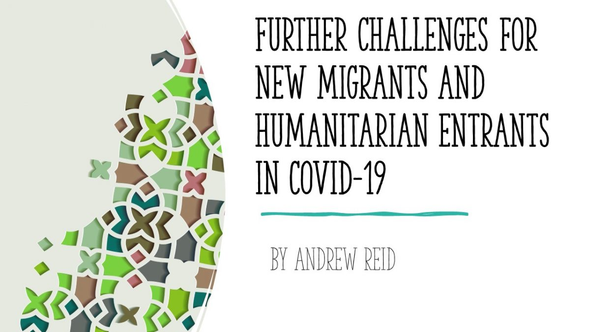 Further challenges for new migrants and humanitarian entrants in COVID-19