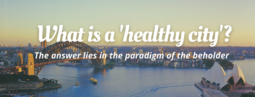 What is a 'healthy city'? The answer lies in the paradigm of the beholder.